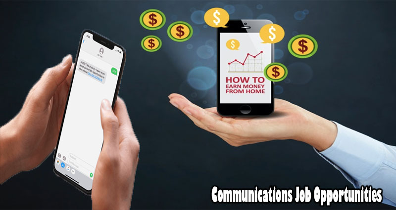 Communications Job Opportunities – Make Money Working From Home