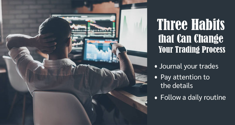 Three Habits that Can Change Your Trading Process
